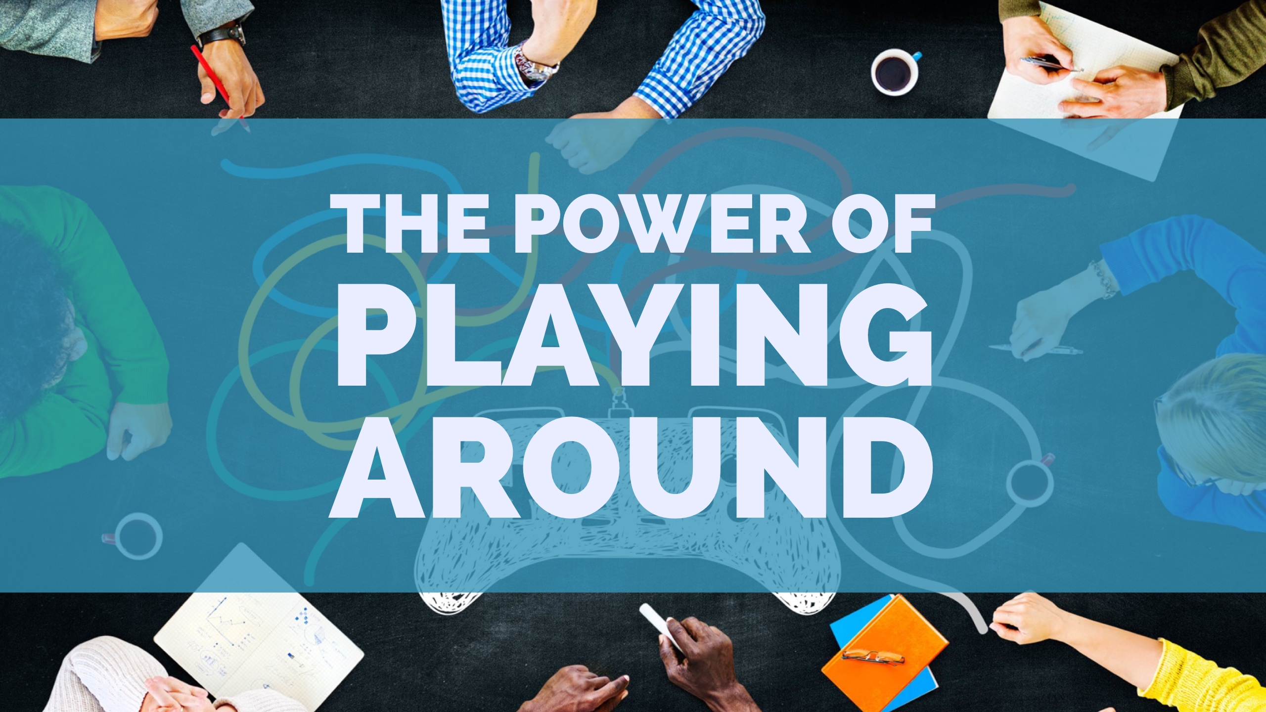 The Power of Playing Around