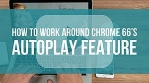 How to work around chrome 66's autoplay feature