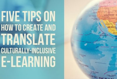 Five Tips On How to Create and Translate Culturally-Inclusive E-Learning
