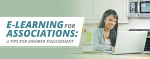 Explore these e-learning engagement tips for associations.