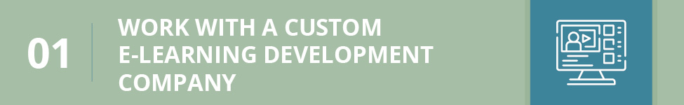 Work with a custom e-learning development company for engaging e-learning experiences.