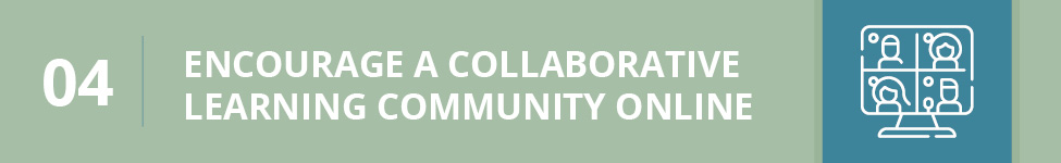 Encourage a collaborative learning community to engage learners.