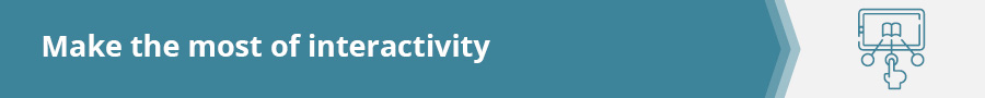 Make the most of interactivity in microlearning courses.