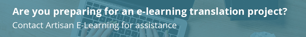 Contact Artisan E-Learning for assistance with your e-learning localization and translations.