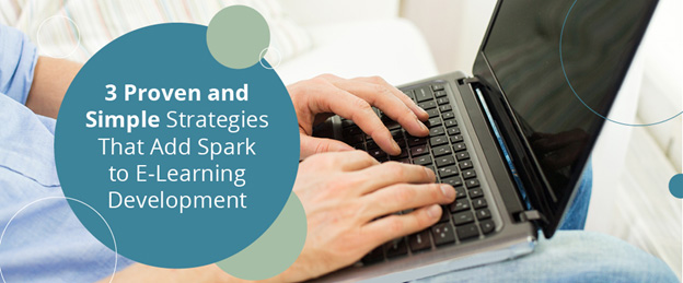 3 proven and simple strategies that add spark to elearning development
