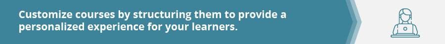 Custom compliance training can be personalized to meet the learner's needs.
