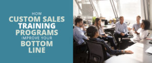 Will custom sales training improve your bottom line?